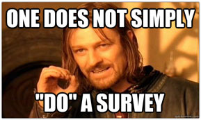 one does not simply 'do' a survey